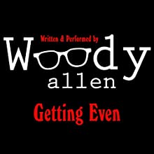 Getting Even Audiobook by Woody Allen Narrated by Woody Allen
