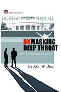 Unmasking Deep Throat by John W. Dean