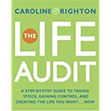 The Life Audit: A Step-by-Step Guide to Taking Stock, Gaining Control, and Creating the Life You Want... Now ~ Caroline Righton