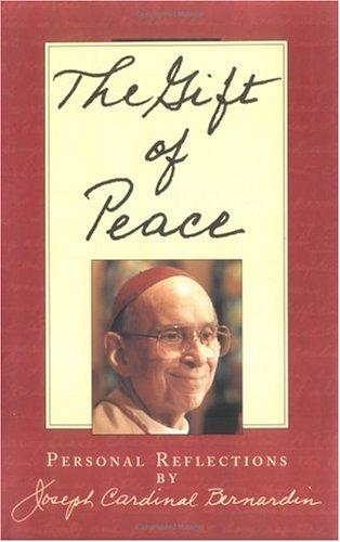 Gift of Peace : Personal Reflections, JOSEPH LOUIS BERNARDIN, JOSEPH CARDINAL BERNADIN