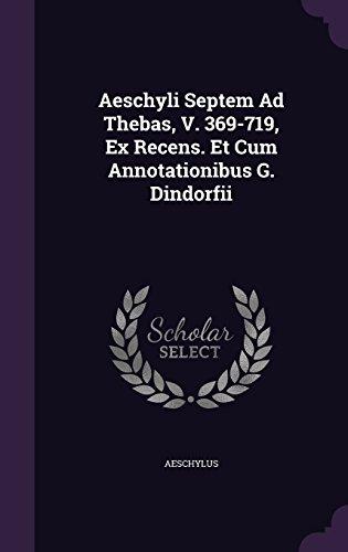 Aeschyli Septem Ad Thebas, V. 369-719, Ex Recens. Et Cum Annotationibus G. Dindorfii