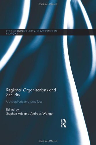 Regional Organisations and Security: Conceptions and practices (CSS Studies in Security and International Relations)