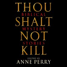Thou Shalt Not Kill: Biblical Mystery Stories Audiobook by Anne Perry (editor) Narrated by Tavia Gilbert, Eric Pollins, Aaron Abano