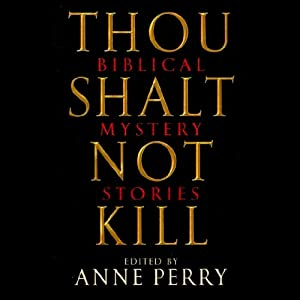 Thou Shalt Not Kill: Biblical Mystery Stories | [Anne Perry (editor)]
