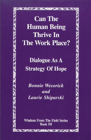 Image for Can the Human Being Thrive in the Work Place?  Dialogue as a Strategy of Hope (Wisdom from the Field Series Book 3)