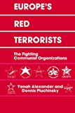 Europe's Red Terrorists: The Fighting Communist Organizations (0714640883) by Alexander, Yonah