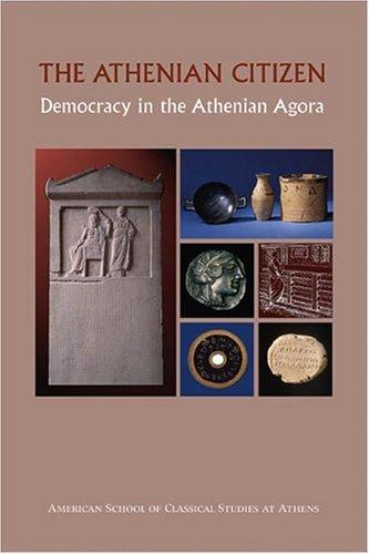 The Athenian Citizen: Democracy in the Athenian Agora...