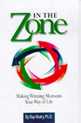 In the Zone: Making Winning Moments Your Way of Life, Mulry, Ray, New Book