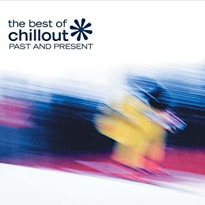 The Best Of Chillout Past And Present