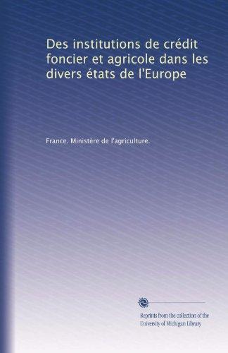 des-institutions-de-credit-foncier-et-agricole-dans-les-divers-etats-de-leurope-french-edition