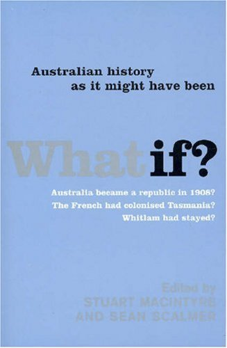 what-if-australian-history-as-it-might-have-been-by-melbourne-university-publishing-2007-04-01
