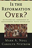 Is the Reformation Over?: An Evangelical Assessment of Contemporary Roman Catholicism (0801035759) by Noll, Mark A.