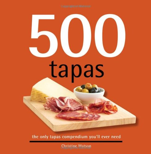 500 Tapas: The Only Tapas Compendium You'll Ever Need (500 Series Cookbooks)