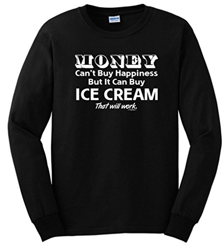 Money Can'T Buy Happiness But It Can Buy Ice Cream Long Sleeve T-Shirt Large Black