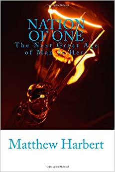 Nation of One: The Next Great Age of MAN Is Here by Matthew Harbert
