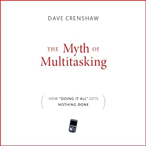 The Myth of Multitasking: How 'Doing It All' Gets Nothing Done | [Dave Crenshaw]