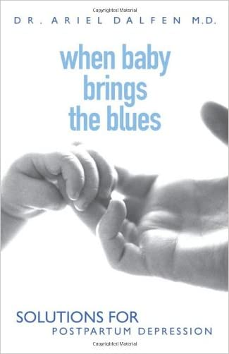 When Baby Brings the Blues: Solutions for Postpartum Depression written by Ariel Dalfen