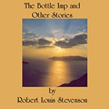 The Bottle Imp and Other Stories (       UNABRIDGED) by Robert Louis Stevenson Narrated by John L Chatty, Jim Killavey