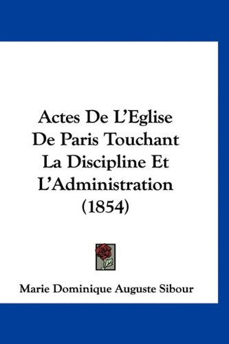 Actes de L'Eglise de Paris Touchant La Discipline Et L'Administration (1854)