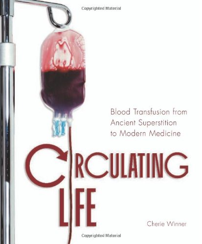 Circulating Life: Blood Transfusion from Ancient Superstition to Modern Medicine (Discovery! (Hardcover))