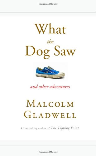 What the Dog Saw and other Adventures - Gladwell