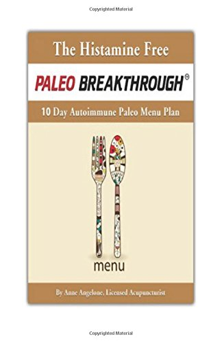 The Histamine Free Paleo Breakthrough: 10 Day Autoimmune Paleo Menu