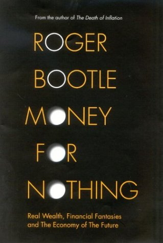 Money for Nothing: Real Wealth, Financial Fantasies and the Economy of the Future