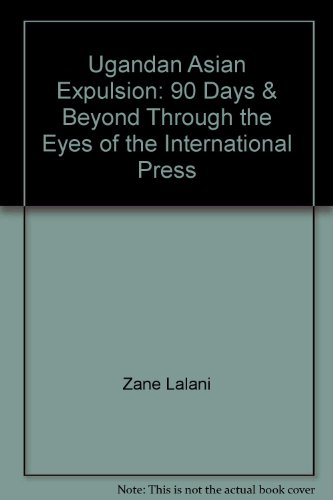 Ugandan Asian Expulsion: 90 Days & Beyond Through the Eyes of the International Press PDF
