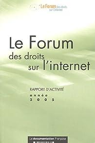 Le Forum des droits sur l'internet : Rapport d'activité année 2005 par  La Documentation Française