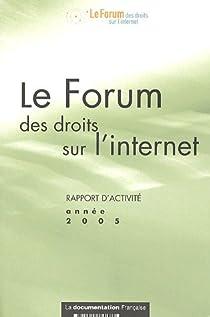 Le Forum des droits sur l'internet : Rapport d'activit� ann�e 2005 par La Documentation Fran�aise