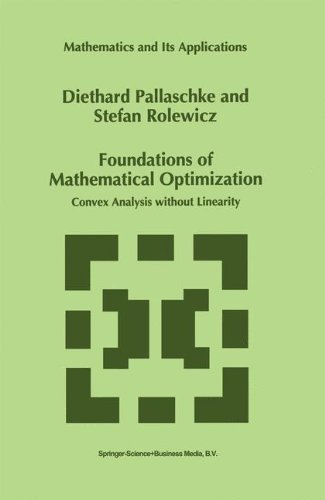 Foundations of Mathematical Optimization: Convex Analysis without Linearity (Mathematics and Its Applications) PDF