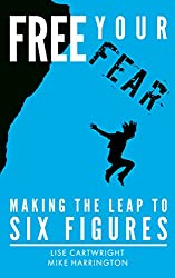 Free Your Fear: Making the Leap to Six Figures!