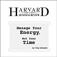 Manage Your Energy, Not Your Time (Harvard Business Review) (       UNABRIDGED) by Tony Schwartz Narrated by Todd Mundt