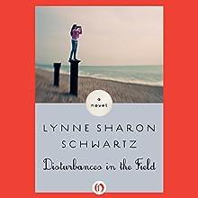 Disturbances in the Field (       UNABRIDGED) by Lynne Sharon Schwartz Narrated by Hillary Huber