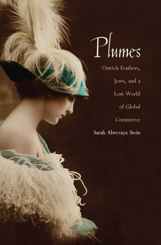 Plumes: Ostrich Feathers, Jews, and a Lost World of...