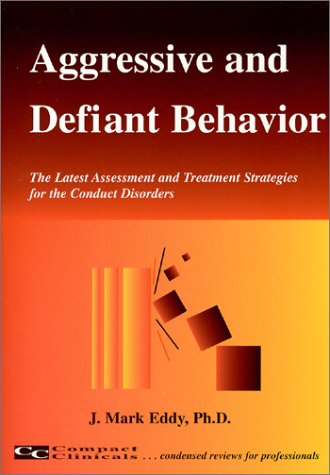 Aggressive and Defiant Behavior : The Latest Assessment and Treatment Strategies for the Conduct Disorders