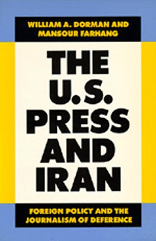 The U.S. Press and Iran: Foreign Policy and the Journalism of Deference PDF