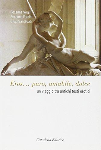 Eros... Puro, amabile, dolce. Un viaggio tra antichi testi erotici