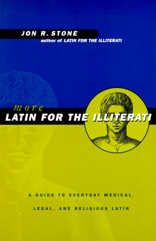 More Latin for the Illiterati: A Guide to Everyday Medical, Legal and Religious Latin