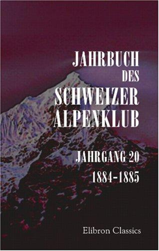 Jahrbuch des Schweizer Alpenklub: Jahrgang 20. 1884-1885