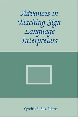 Advances in Teaching Sign Language Interpreters (The Interpreter Education Series, Vol. 2) PDF