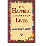 The Happiest Time of Their Lives [ THE HAPPIEST TIME OF THEIR LIVES ] BY Miller, Alice Duer ( Author ) Hardcover on Feb-01-2006