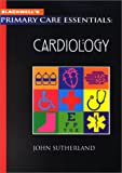 Cardiology (Primary Care Essentials) (0632044756) by Sutherland, John