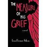 The Measure of His Grief ~ Lisa Braver Moss