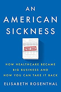 Book Cover: An American Sickness: How Healthcare Became Big Business and How You Can Take It Back