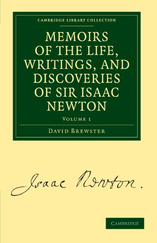 Memoirs Of The Life, Writings, And Discoveries Of Sir Isaac Newton (Cambridge Library Collection - Physical Sciences) (Volume 1)