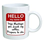 Funny Mug – My name is Inigo Montoya. You drank my coffee. Prepare to die . You – 11 OZ Coffee Mugs – Inspirational gifts and sarcasm – By A Mug To Keep TM