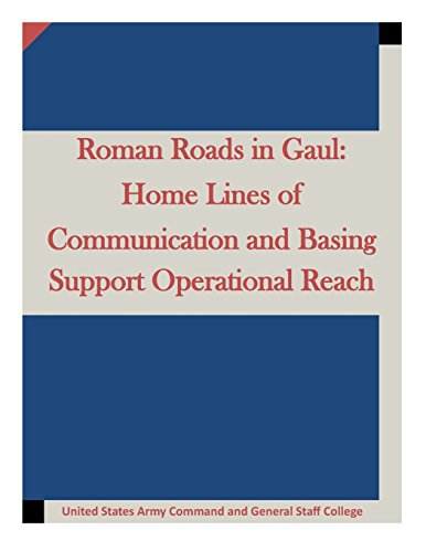 Roman Roads in Gaul: Home Lines of Communication and Basing Support Operational
