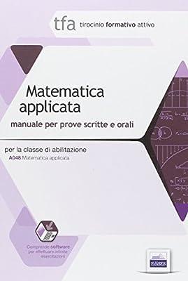 22 TFA. Matematica applicata per la classe A048. Manuale per le prove scritte e orali. Con software di simulazione