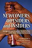 Newcomers, Outsiders, and Insiders: Immigrants and American Racial Politics in the Early Twenty-first Century (The Politics of Race and Ethnicity)